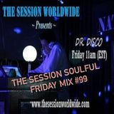Dr. Disco - The Session Soulful Friday Mix #99