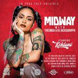 MIDWAY MIXTAPE SERIES: KEHLANI  MIXED BY DA BULLY BROS  <TREUNDA & DJ JACK DA RIPPA>