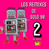 Los Remixes De Solo 90 - 2