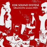 EDK Sound System - GRooVeLiNe session #035
