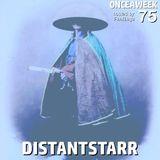 ONCEAWEEK 75 by DISTANTSTARR