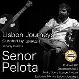 Lisbon Journeys Curated by SMASH invite's SENÕR PELOTA Podcast #5 dez.2015