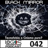 [BLACK MIRROR] Tecnofobia o Cinismo puro -- Logos Podcast 042