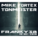 Mike Vortex & Tonmeister Pat - Franky38 - 19/02/2018