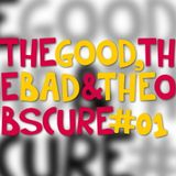The Good, The Bad & The Obscure