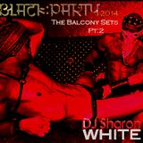 DJ Sharon White - The Black Party 2014   The Balcony Sets - Part 2