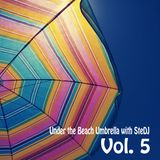 Under the Beach Umbrella with SteDJ Vol.5