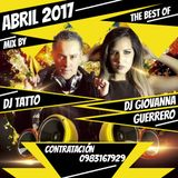 THE BEST OF ABRIL 2017 - MIX BY - DJ GIOVANNA GUERRERO & DJ TATTO