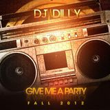 DJ Dilly - Give Me A Party & Watch What I Do (Fall 2012)