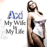 Axi - My Wife Is My Life