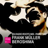 FRANK MÜLLER/BEROSHIMA ROOTS MIX - PART 2