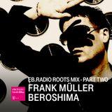 FRANK MÜLLER/BEROSHIMA ROOTS MIX - PART 2