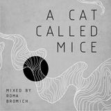 """A Cat Called Mice"" mixed by Roma Bromich"