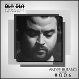 BLA BLA PODCAST #006 ANDRE BUTANO IN THE MIX