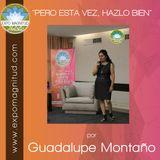 """""""PERO ESTA VEZ, HAZLO BIEN"""" por Guadalupe Montaño"""