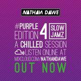 SLOW JAMZ MIX PART 4 #PURPLEedition4 | TWEET @NATHANDAWE