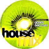Goses & Edd Max - House Mix 003