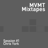 MVMT Mixtapes - Session #1 with Chris York
