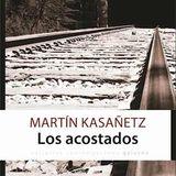 """(LADO A) Entrevista a Martín Kasañetz, autor """"Los Acostados"""""""