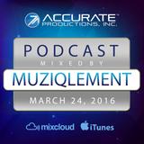 MuziqLement - Accurate Productions Podcast - Mar. 24, 2016