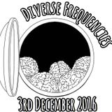 Diverse Frequencies 3rd December 2016