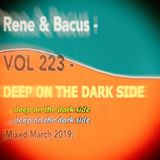 Rene & Bacus - VOL 223 - DEEP ON THE DARK SIDE (Mixed March 2019)
