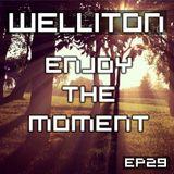 Welliton - Enjoy The Moment EP29
