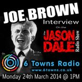 Listen Again! JASON DALE AND JOE BROWN on 6Towns.co.uk 24th March 2014