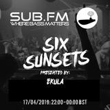 Six Sunsets Sub FM Show [Ekula - 17/04/19]