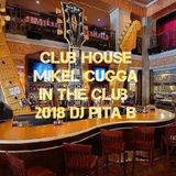 Club House Mikel CuGGa in the Club 2018 - Dj Pita B