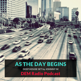 As The Day Begins | Deep House Set | DEM Radio Podcast