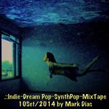 .::Indie~Dream Pop~SynthPop~MixTape 10Set/2014 by Mark Dias