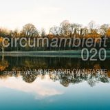 Circumambient 020 (guest mix by Make Your Own Taste)