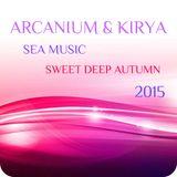 ARCANIUM & KIRYA - SEA MUSIC SWEET DEEP Autumn 2015