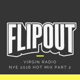 FLIPOUT - VIRGIN RADIO - NYE 2016 - PART 2