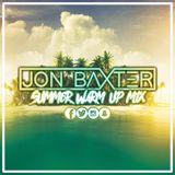 Dj Jon Baxter - Summer Warm Up Mix 2017
