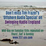 Tim Frazer's 'Offshore Radio Special' on Swinging Radio England, 15th August'17 + Repeats