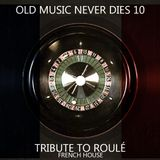 """Old Music Never Dies 10 """"Tribute to Roulé"""" French House (Mixed by Dj Rayne)"""