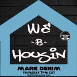 WE B HOUSIN w/ Mark Denim  1-16-14  Robert Roman and Markus D. on the guest spots! Enjoy!