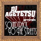 "DJ AGETETSU presents Mixshow ""Soundtrack to The Streets"""