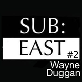 SUB:EAST podcast #2 - Wayne Duggan