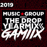 MUSIC GROUP present THE DROP YEARMIX 2019 by GAMIIX