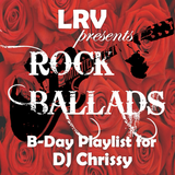 ROCK BALLADS (B-DAY PLAYLIST FOR DJ CHRISSY)
