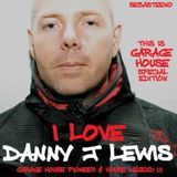 This Is GARAGE HOUSE Special Edition - 'I LOVE Danny J Lewis' May 2019