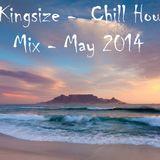 DJ Kingsize - Chill House Mix - May 2014