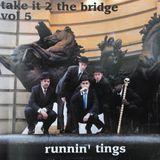 Take It 2 The Bridge Volume 5 - Runnin' Tings