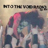 Into The Void Radio - Episode 102