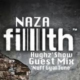 NAZA - FILTH FM Guest Mix 'NUFF GYAL TUNE' [Hughz' Show Feb 2012]