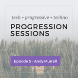 Progression Sessions Ep 5 -  Andy Murrell