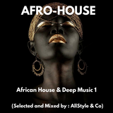 AFRO HOUSE & DEEP MUSIC 1 selected and mixed by AllStyle and Co (ESSQUE ZALU EDIT)